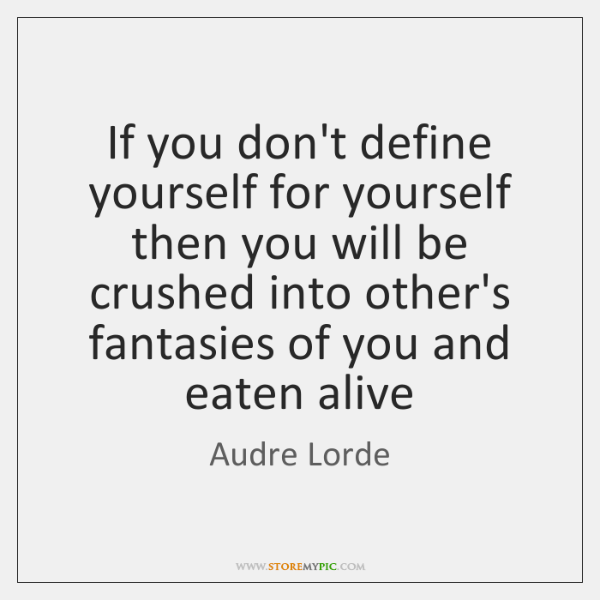 audre-lorde-if-you-dont-define-yourself-for-yourself-quote-on-storemypic-74502